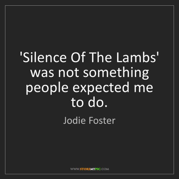 Jodie Foster: 'Silence Of The Lambs' was not something people expected...