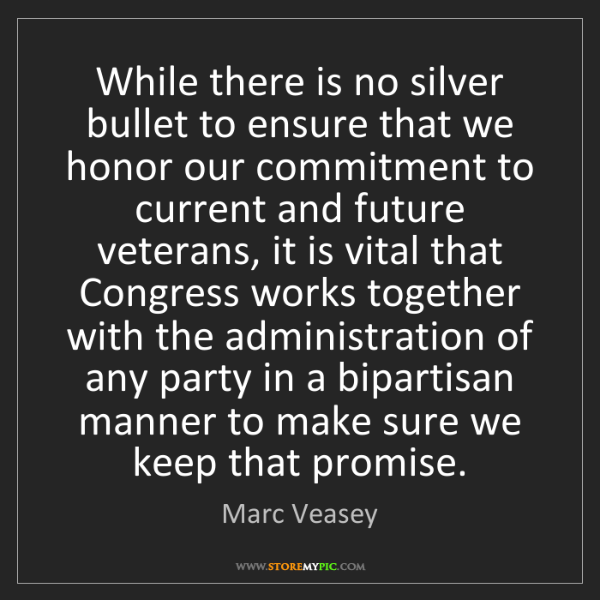 Marc Veasey: While there is no silver bullet to ensure that we honor...
