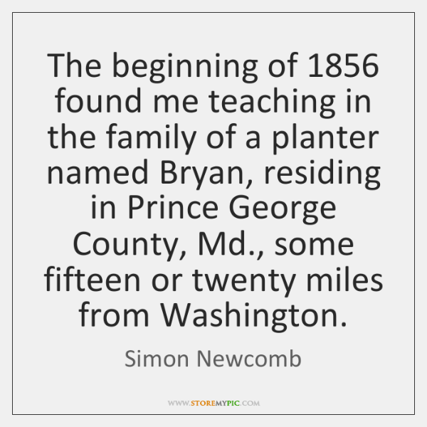 The beginning of 1856 found me teaching in the family of a planter ...