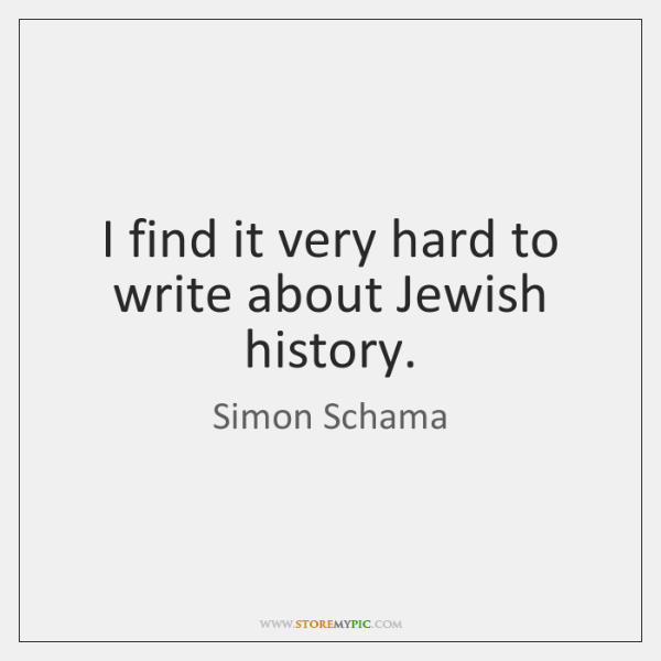 I find it very hard to write about Jewish history.