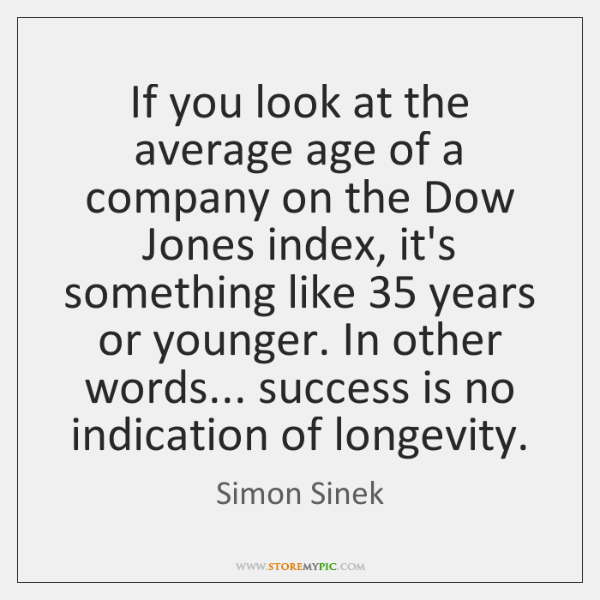 If you look at the average age of a company on the ...