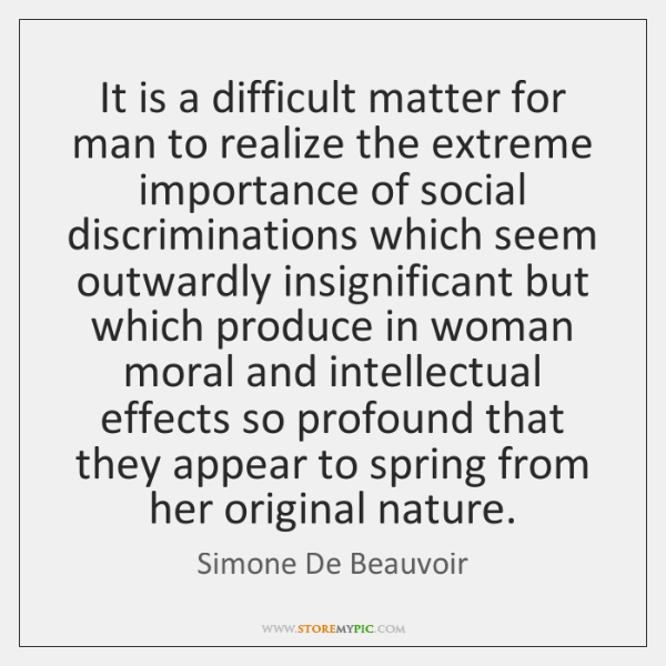 It is a difficult matter for man to realize the extreme importance ...