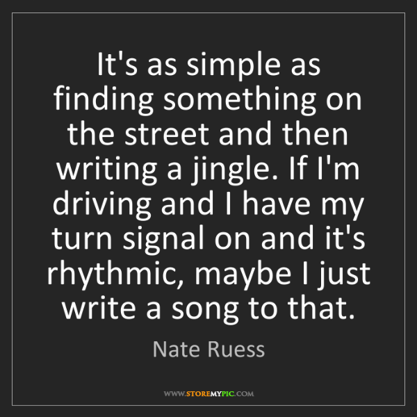 Nate Ruess: It's as simple as finding something on the street and...