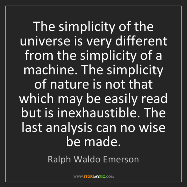 Ralph Waldo Emerson: The simplicity of the universe is very different from...