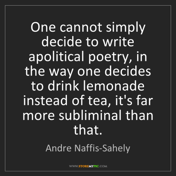 Andre Naffis-Sahely: One cannot simply decide to write apolitical poetry,...