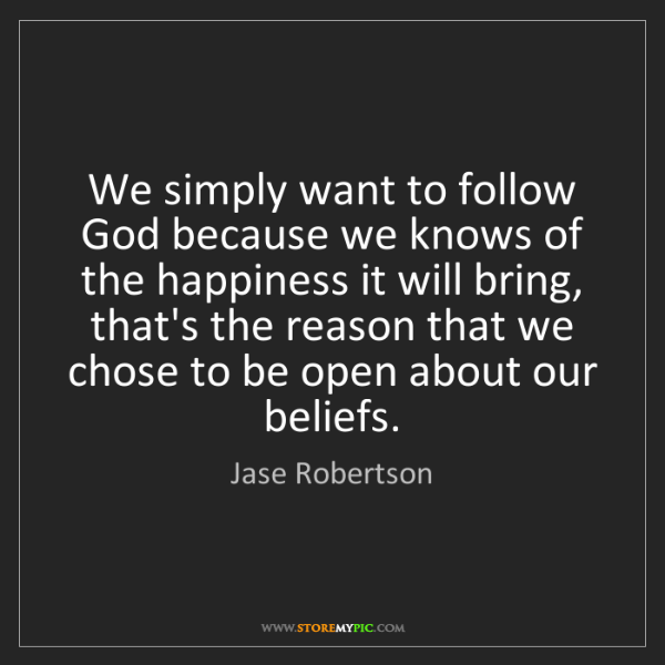 Jase Robertson: We simply want to follow God because we knows of the...