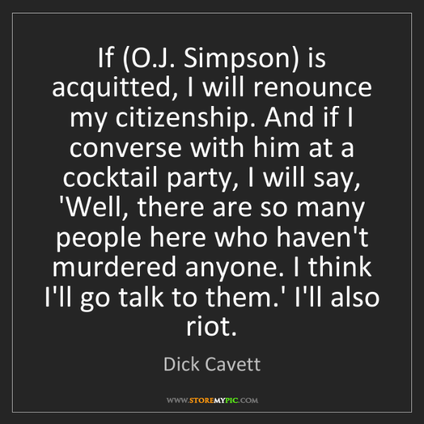 Dick Cavett: If (O.J. Simpson) is acquitted, I will renounce my citizenship....