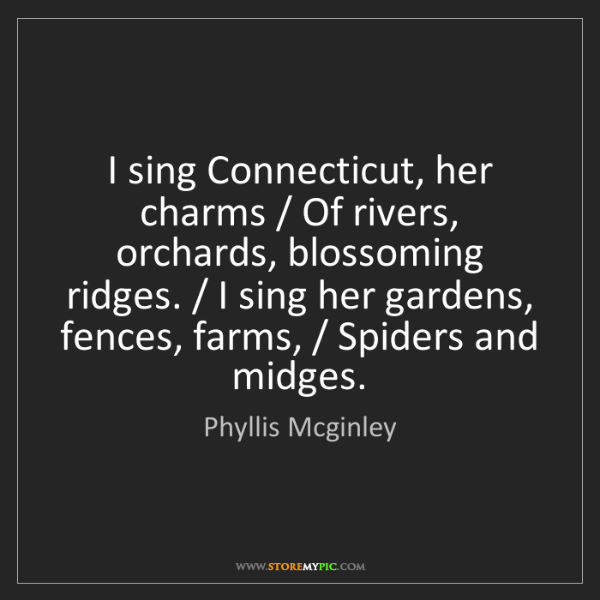 Phyllis Mcginley: I sing Connecticut, her charms / Of rivers, orchards,...