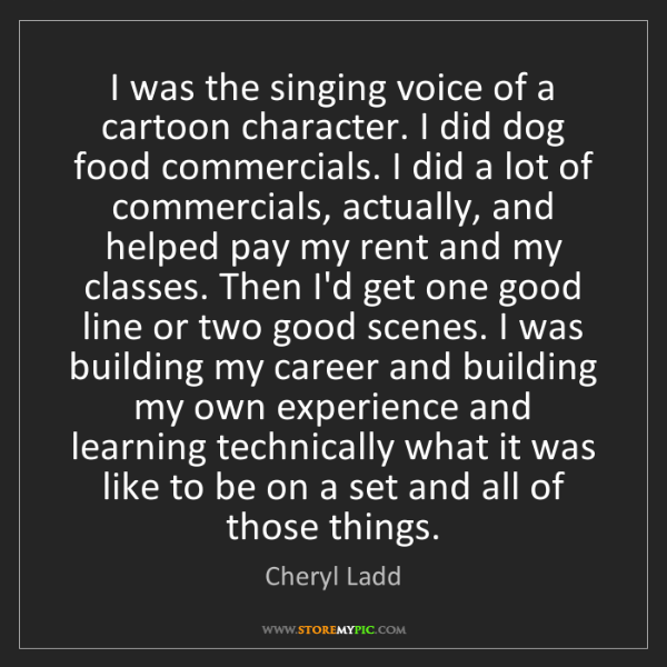 Cheryl Ladd: I was the singing voice of a cartoon character. I did...
