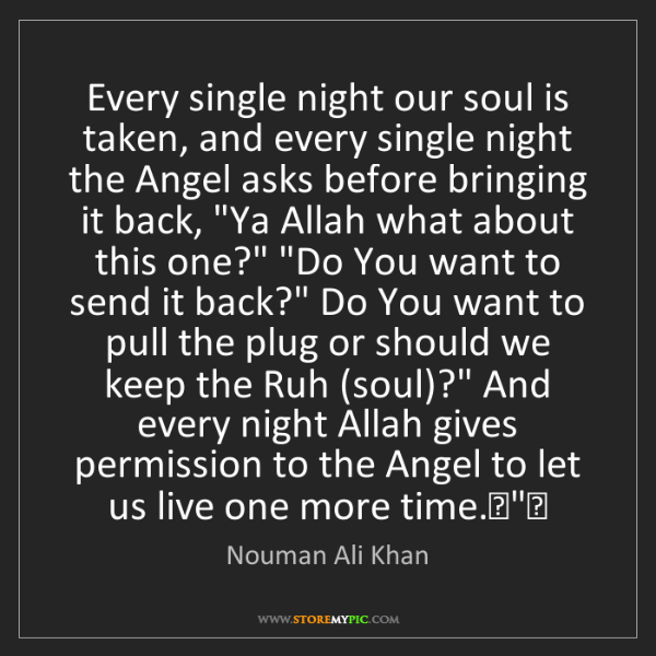 Nouman Ali Khan: Every single night our soul is taken, and every single...