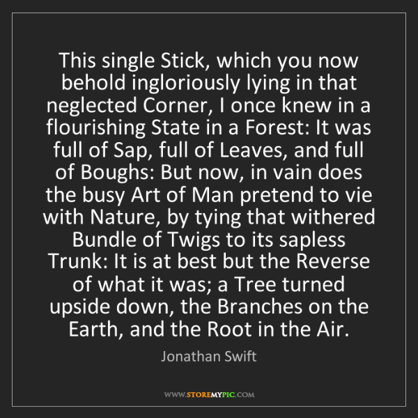 Jonathan Swift: This single Stick, which you now behold ingloriously...