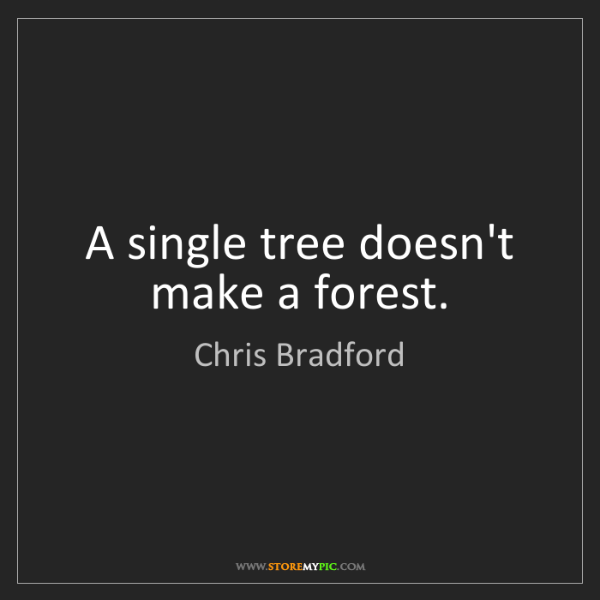 Chris Bradford: A single tree doesn't make a forest.
