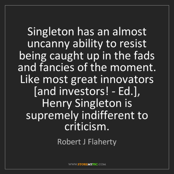 Robert J Flaherty: Singleton has an almost uncanny ability to resist being...