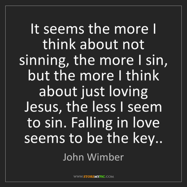 John Wimber: It seems the more I think about not sinning, the more...