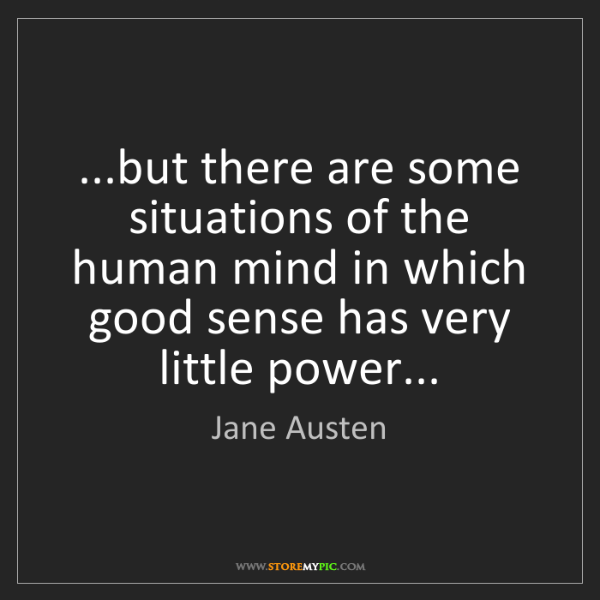 Jane Austen: ...but there are some situations of the human mind in...