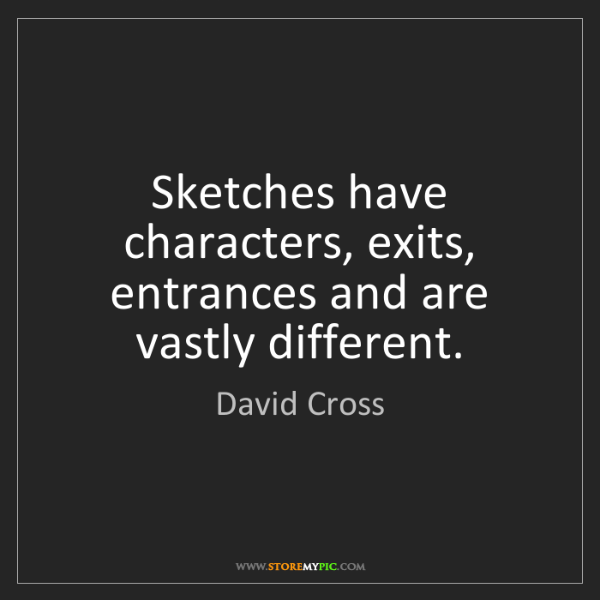 David Cross: Sketches have characters, exits, entrances and are vastly...
