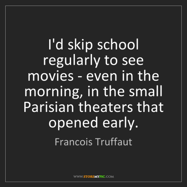 Francois Truffaut: I'd skip school regularly to see movies - even in the...