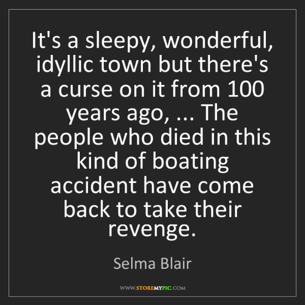 Selma Blair: It's a sleepy, wonderful, idyllic town but there's a...