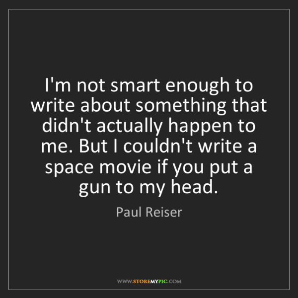 Paul Reiser: I'm not smart enough to write about something that didn't...