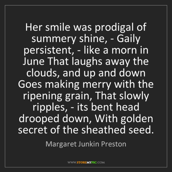 Margaret Junkin Preston: Her smile was prodigal of summery shine, - Gaily persistent,...