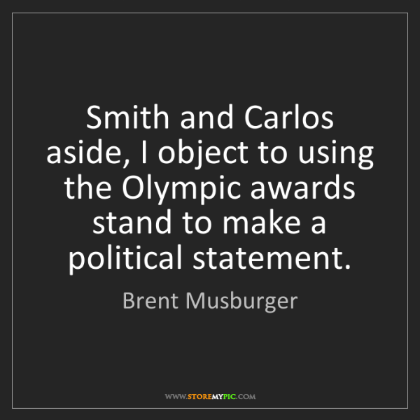 Brent Musburger: Smith and Carlos aside, I object to using the Olympic...