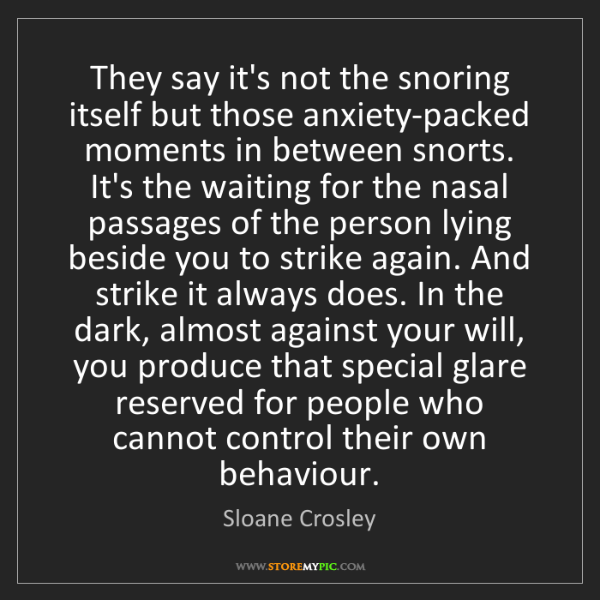 Sloane Crosley: They say it's not the snoring itself but those anxiety-packed...