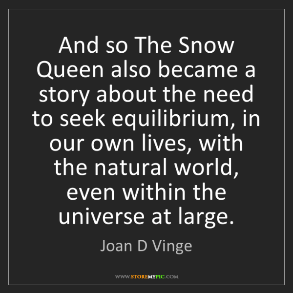 Joan D Vinge: And so The Snow Queen also became a story about the need...