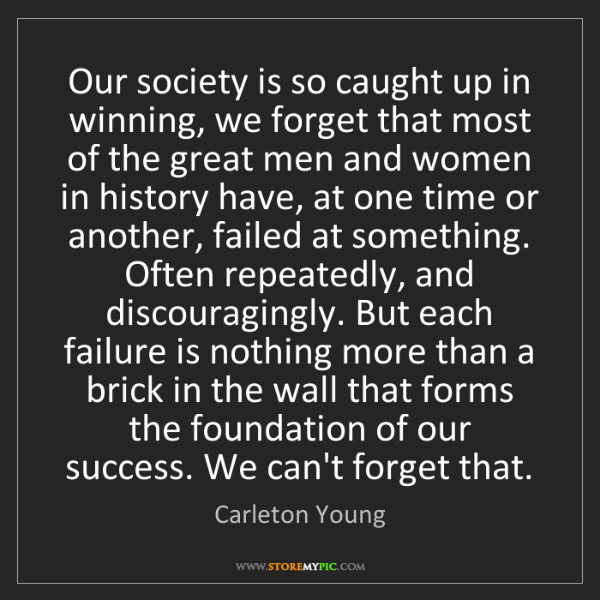 Carleton Young: Our society is so caught up in winning, we forget that...