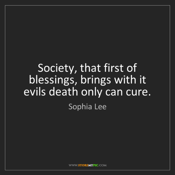 Sophia Lee: Society, that first of blessings, brings with it evils...