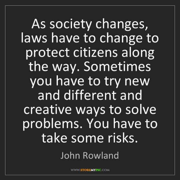 John Rowland: As society changes, laws have to change to protect citizens...
