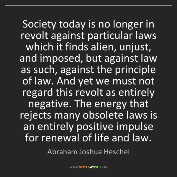 Abraham Joshua Heschel: Society today is no longer in revolt against particular...