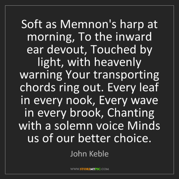 John Keble: Soft as Memnon's harp at morning, To the inward ear devout,...