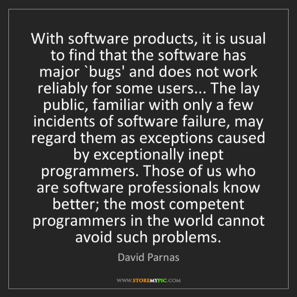 David Parnas: With software products, it is usual to find that the...