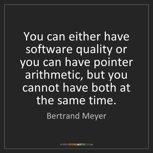 Bertrand Meyer: You can either have software quality or you can have...