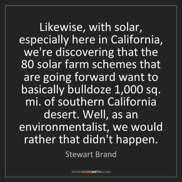 Stewart Brand: Likewise, with solar, especially here in California,...