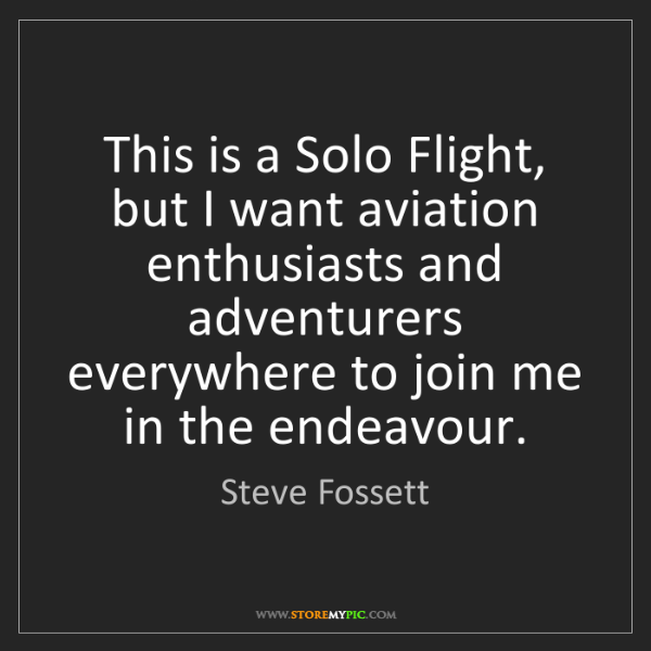Steve Fossett: This is a Solo Flight, but I want aviation enthusiasts...
