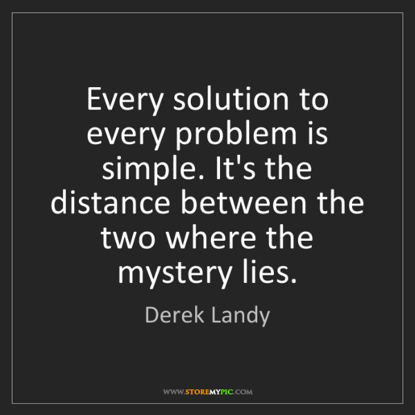 Derek Landy: Every solution to every problem is simple. It's the distance...