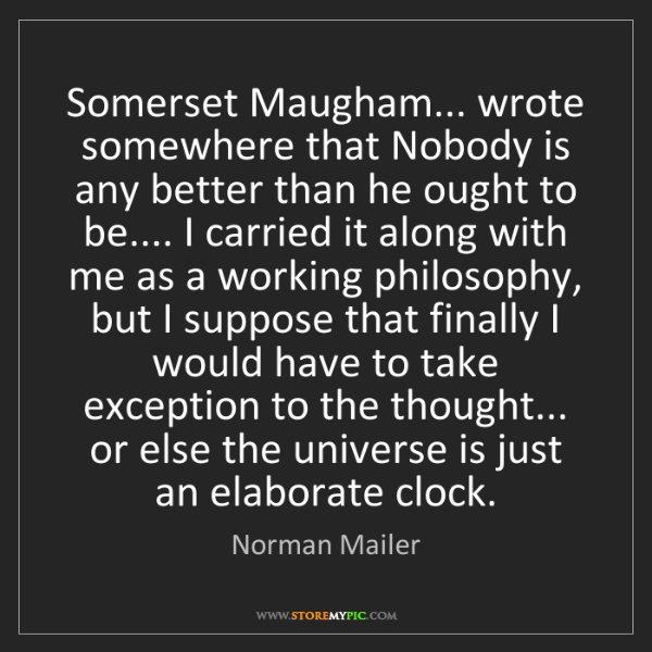 Norman Mailer: Somerset Maugham... wrote somewhere that Nobody is any...