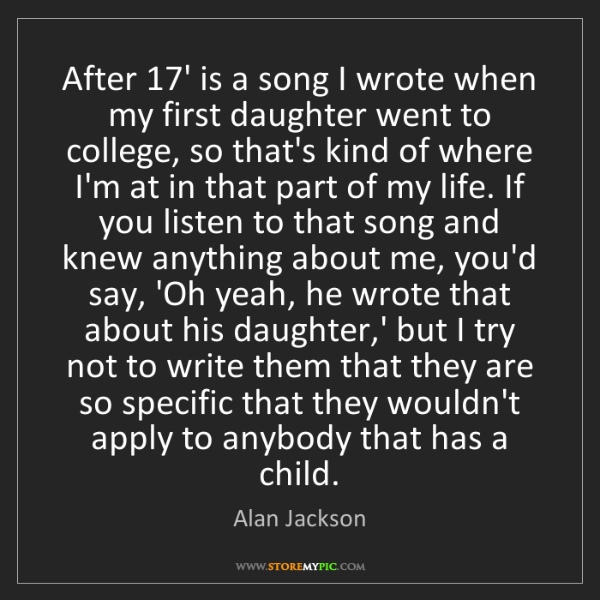 Alan Jackson: After 17' is a song I wrote when my first daughter went...