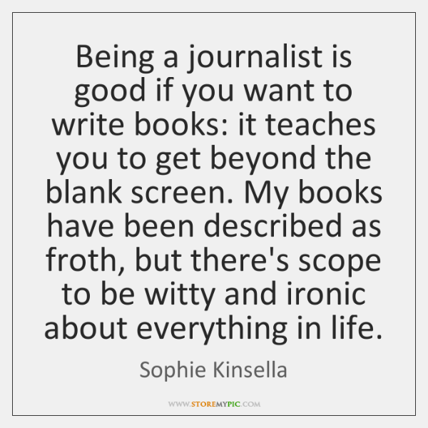 Being a journalist is good if you want to write books: it ...