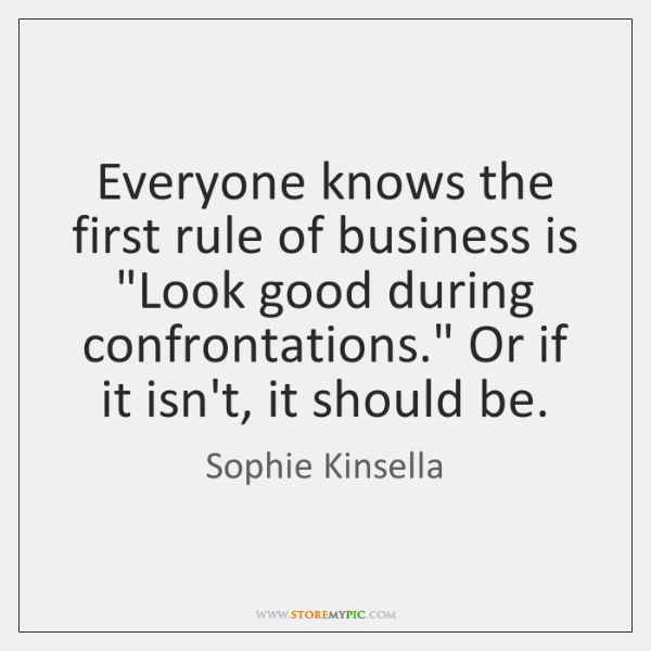 "Everyone knows the first rule of business is ""Look good during confrontations."" ..."