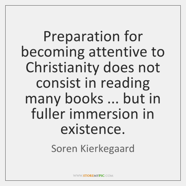 Preparation for becoming attentive to Christianity does not consist in reading many ...