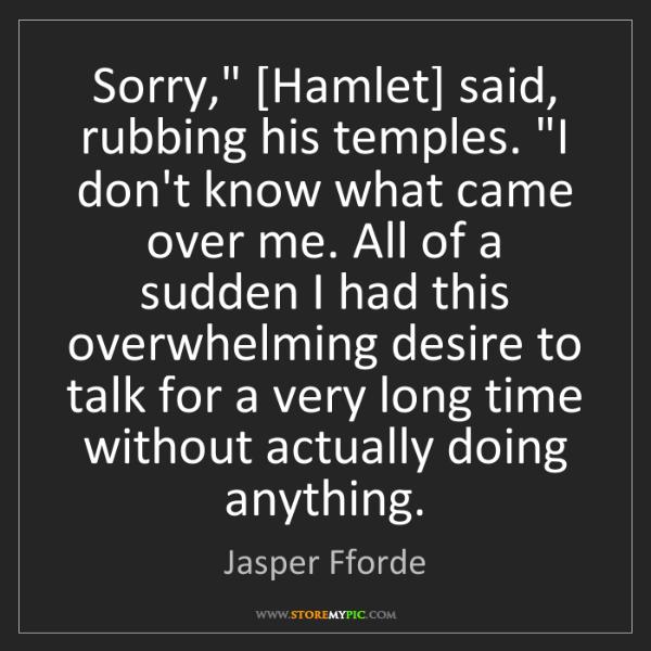 "Jasper Fforde: Sorry,"" [Hamlet] said, rubbing his temples. ""I don't..."