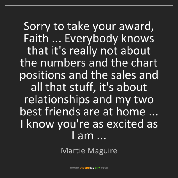 Martie Maguire: Sorry to take your award, Faith ... Everybody knows that...