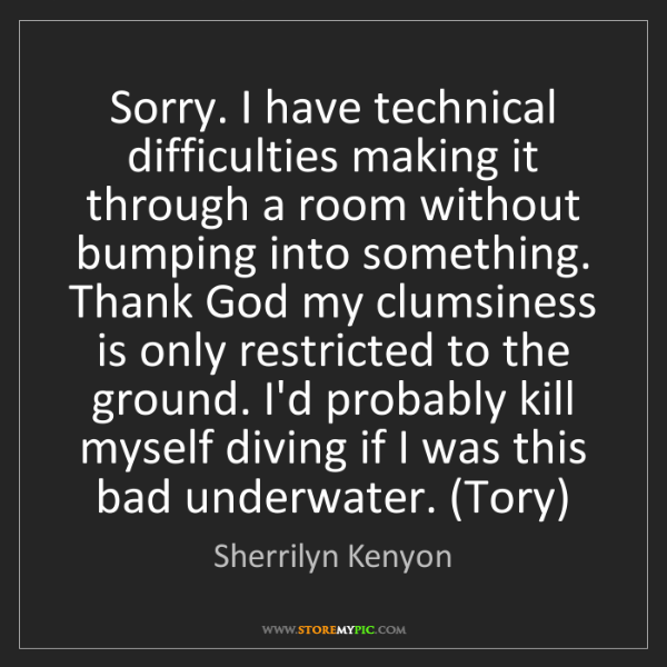 Sherrilyn Kenyon: Sorry. I have technical difficulties making it through...