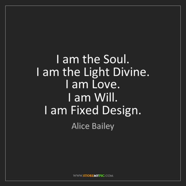 Alice Bailey: I am the Soul.  I am the Light Divine.  I am Love.  I...