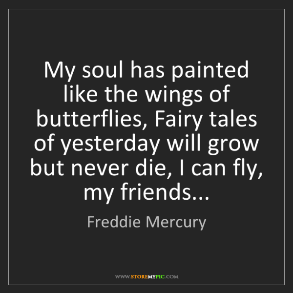 Freddie Mercury: My soul has painted like the wings of butterflies, Fairy...