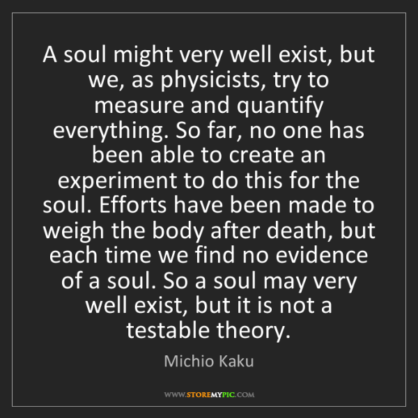 Michio Kaku: A soul might very well exist, but we, as physicists,...