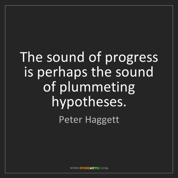Peter Haggett: The sound of progress is perhaps the sound of plummeting...