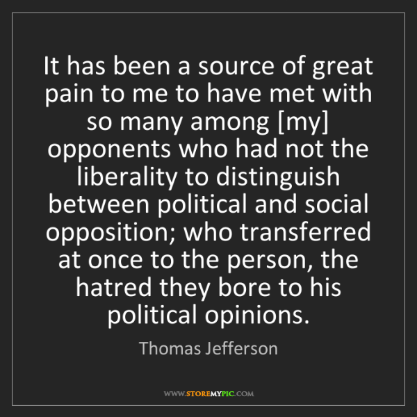 Thomas Jefferson: It has been a source of great pain to me to have met...